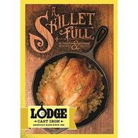 "Lodge Cast Iron ""A Skillet Full"" Cookbook"